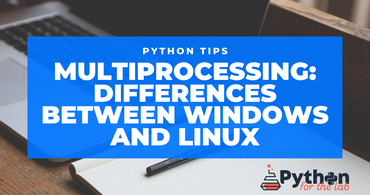 Multiprocessing on Windows and Linux